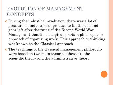 EVOLUTION OF MANAGEMENT CONCEPTS During the industrial revolution, there was a lot of pressure on industries to produce to fill the demand gaps left after.