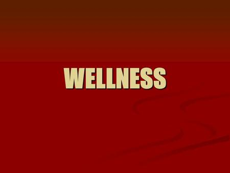 WELLNESS. OBJECTIVES Explain the physical, mental, and social aspects of wellness Explain the physical, mental, and social aspects of wellness List factors.