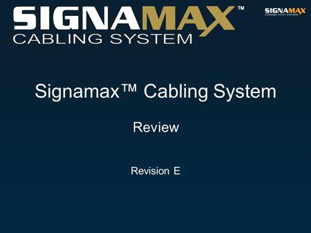 Signamax™ Cabling System Review Revision E. INTRODUCTION.