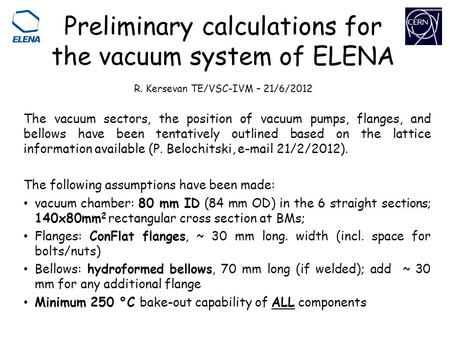 Preliminary calculations for the vacuum system of ELENA R. Kersevan TE/VSC-IVM – 21/6/2012 The vacuum sectors, the position of vacuum pumps, flanges, and.