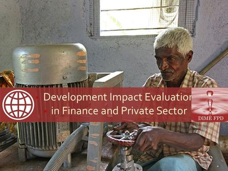 Development Impact Evaluation in Finance and Private Sector 1.