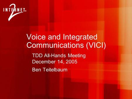 Voice and Integrated Communications (VICI) TDD All-Hands Meeting December 14, 2005 Ben Teitelbaum.