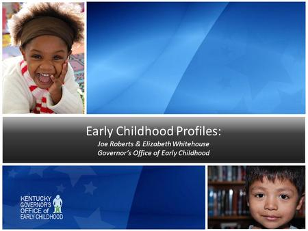 Early Childhood Profiles: Joe Roberts & Elizabeth Whitehouse Governor's Office of Early Childhood.