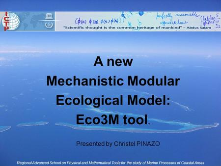 Regional Advanced School on Physical and Mathematical Tools for the study of Marine Processes of Coastal Areas A new Mechanistic Modular Ecological Model: