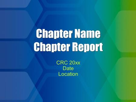 1 Chapter Name Chapter Report CRC 20xx Date Location CRC 20xx Date Location.