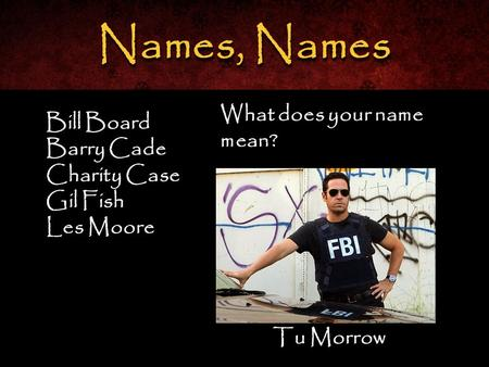 Bill Board Barry Cade Charity Case Gil Fish Les Moore Bill Board Barry Cade Charity Case Gil Fish Les Moore Names, Names Tu Morrow What does your name.