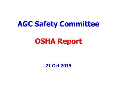 AGC Safety Committee OSHA Report 21 Oct 2015. Order of March Fall Hazards Excavation Hazards Other Hazards Fatalities Confined Space in Construction Enforcement.