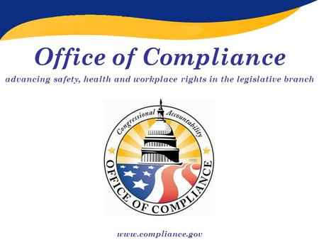 Office of Compliance advancing safety, health and workplace rights in the legislative branch www.compliance.gov.