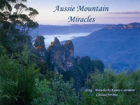 Aussie Mountain Miracles Song - Miracles by Kenny Lattimore Created for Bee.