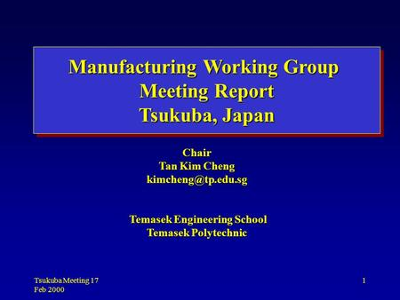 Tsukuba Meeting 17 Feb 2000 1 Chair Tan Kim Cheng Temasek Engineering School Temasek Engineering School Temasek Polytechnic Manufacturing.