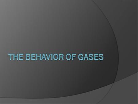 Objectives  The Kinetic Molecular Theory of Gases  Quantities That Describe a Gas  Factors that Affect Gas Pressure  The Gas Laws.