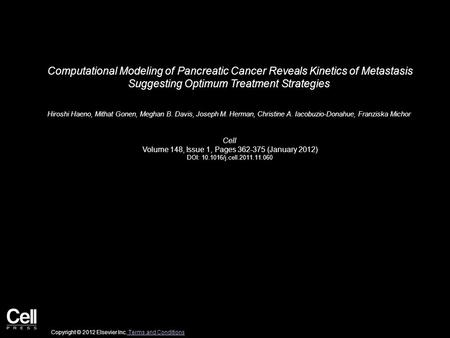 Computational Modeling of Pancreatic Cancer Reveals Kinetics of Metastasis Suggesting Optimum Treatment Strategies Hiroshi Haeno, Mithat Gonen, Meghan.