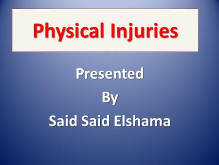 Physical Injuries PresentedBy Said Said Elshama Learning Objectives 1- Types of physical injuries 2- Dry burn 3- Moist burn 4- Electrocution 5- Corrosive.