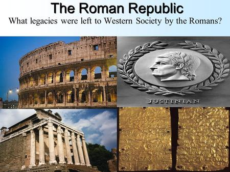 The Roman Republic What legacies were left to Western Society by the Romans?
