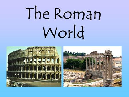 The Roman World. Geography:  Italy is a peninsula  Shaped like a boot  Borders the Mediterranean Sea.