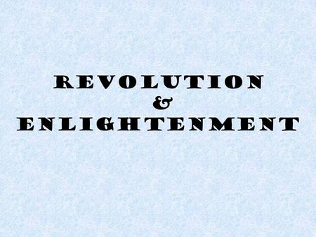 Revolution & Enlightenment. Absolute rulers In 16th & 17th century – most Euro countries governed by absolute rulers They thought their power came directly.