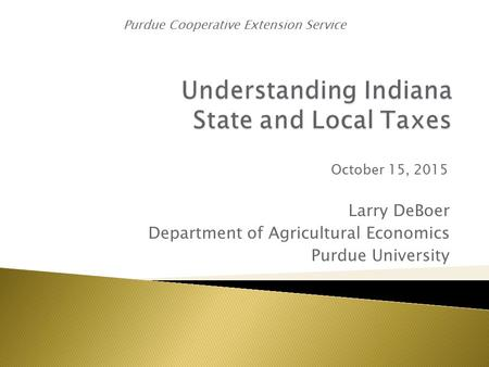 Larry DeBoer Department of Agricultural Economics Purdue University October 15, 2015 Purdue Cooperative Extension Service.