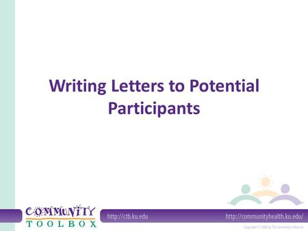 Writing Letters to Potential Participants. Why should you write a letter? To recruit To raise awareness To ask for specific assistance.