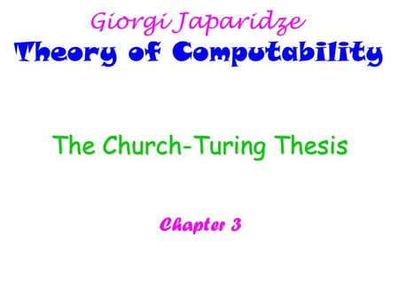 church-turing thesis philosophy A thesis and an antithesis the origin of my article lies in the appearance of copeland and proudfoot's feature article in scientific american, april 1999 this preposterous paper, as described on another page, suggested that turing was the prophet of 'hypercomputation.