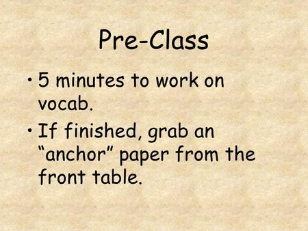 "Pre-Class 5 minutes to work on vocab. If finished, grab an ""anchor"" paper from the front table."