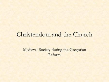Christendom and the Church Medieval Society during the Gregorian Reform.