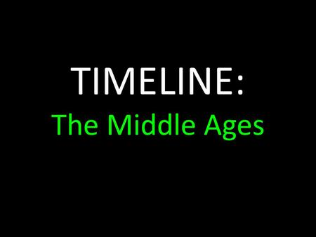 TIMELINE: The Middle Ages. The Middle Ages The Medieval period or Middle Ages, was named by Renaissance historians to account for the nearly 1000-year.