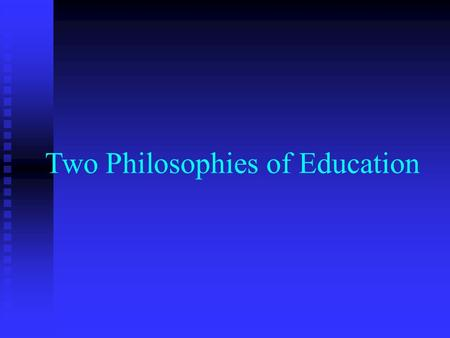 Two Philosophies of Education. Historical Perspectives Plato – Education is aimed at the good of society Plato – Education is aimed at the good of society.