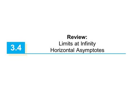 3.4 Review: Limits at Infinity Horizontal Asymptotes.