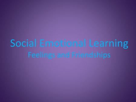 Social Emotional Learning Feelings and Friendships.