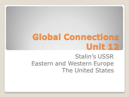 Global Connections Unit 12 Stalin's USSR Eastern and Western Europe The United States.