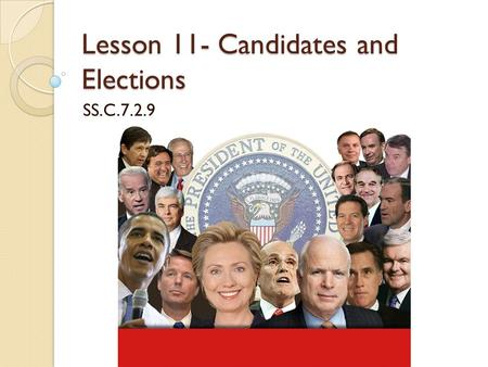 Lesson 11- Candidates and Elections SS.C.7.2.9. Overview Overview In this lesson, students will understand the requirements to run for political office.