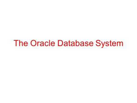 The Oracle Database System. Connecting to the Database At the command line prompt, write: sqlplus In the beginning your password.