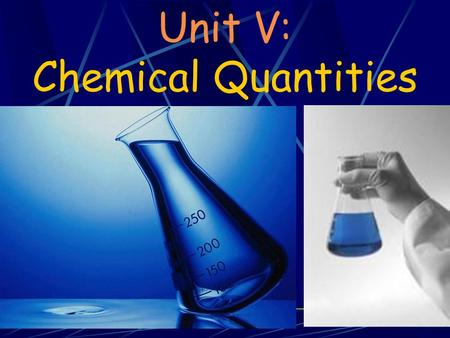 Unit V: Chemical Quantities. Information in Chemical Equations As we have seen in the last unit, chemistry is about reactions Reactions are described.