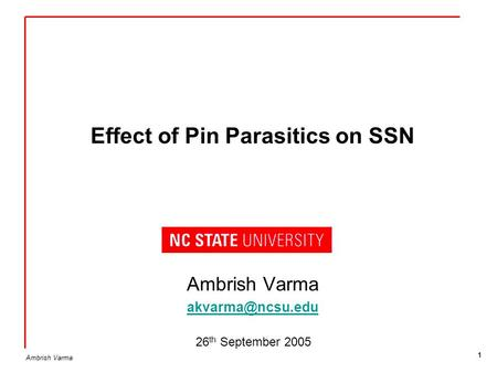 Ambrish Varma 1 Effect of Pin Parasitics on SSN Ambrish Varma 26 th September 2005.