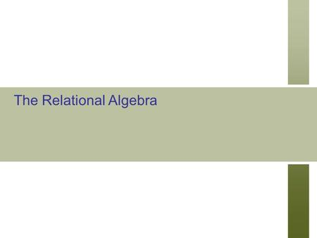 The Relational Algebra. Slide 6- 2 Outline Relational Algebra Unary Relational Operations Relational Algebra Operations From Set Theory Binary Relational.