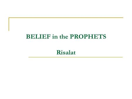 BELIEF in the PROPHETS Risalat. 2 Prophets and Prophethood Divine Purposes for Sending the Prophets Characteristics of the Prophets The Essentials of.