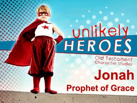 Jonah Prophet of Grace. God's limitless grace Limitless grace to Jonah Limitless grace to Jonah – Gives Jonah a second chance (vv1-2)