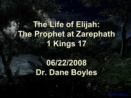 The Life of Elijah: The Prophet at Zarephath 1 Kings 17 06/22/2008 Dr. Dane Boyles.