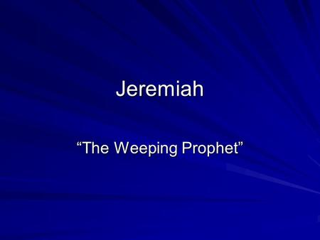 "Jeremiah ""The Weeping Prophet"". Background In Israel, about 690- BC Israel is in significant decline: militarily, economically, and spiritually. New powers."