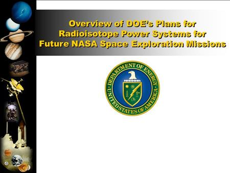 Overview of DOE's Plans for Radioisotope Power Systems for Future NASA Space Exploration Missions Overview of DOE's Plans for Radioisotope Power Systems.