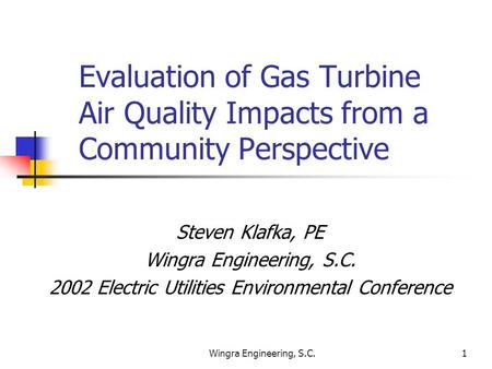 Wingra Engineering, S.C.1 Evaluation of Gas Turbine Air Quality Impacts from a Community Perspective Steven Klafka, PE Wingra Engineering, S.C. 2002 Electric.