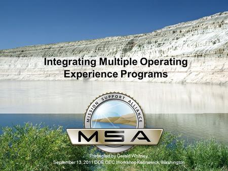 Integrating Multiple Operating Experience Programs Presented by Gerald Whitney September 13, 2011 DOE OEC Workshop Kennewick, Washington.
