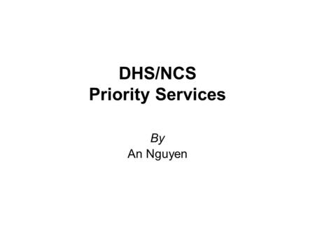 DHS/NCS Priority Services By An Nguyen. Introduction: National Security/Emergency Preparedness (NS/EP) users rely heavily on public telecommunications.