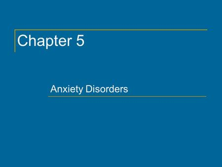 Chapter 5 Anxiety Disorders. Copyright © 2011 by The McGraw-Hill Companies, Inc. All rights reserved. Chapter 5 2 Fear: Fight-or-Flight Response.
