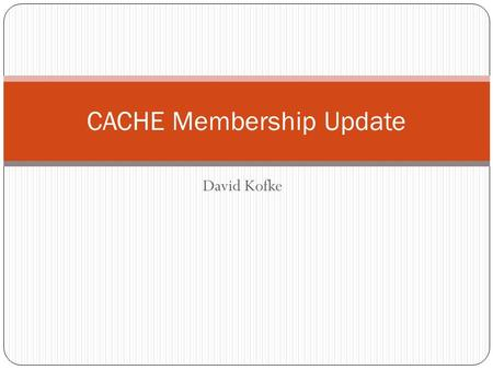 David Kofke CACHE Membership Update. Department Affiliate Dues $200 – 1 year $375 – 2 years $550 – 3 years About half do multi-year memberships Contributes.
