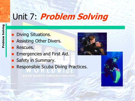 Unit 7: Problem Solving Diving Situations. Assisting Other Divers.