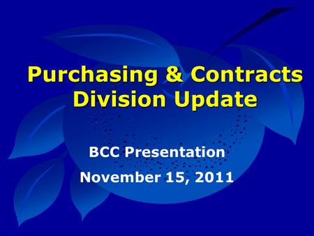 Purchasing & Contracts Division Update BCC Presentation November 15, 2011.