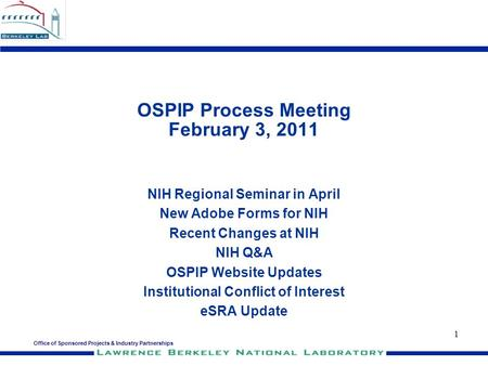 Office of Sponsored Projects & Industry Partnerships 1 OSPIP Process Meeting February 3, 2011 NIH Regional Seminar in April New Adobe Forms for NIH Recent.