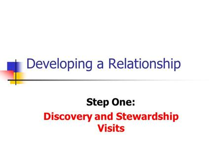 Developing a Relationship Step One: Discovery and Stewardship Visits.