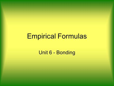 Empirical Formulas Unit 6 - Bonding. Review… Percent composition: –The relative amount of each element in a compound by mass. % composition Strategy: